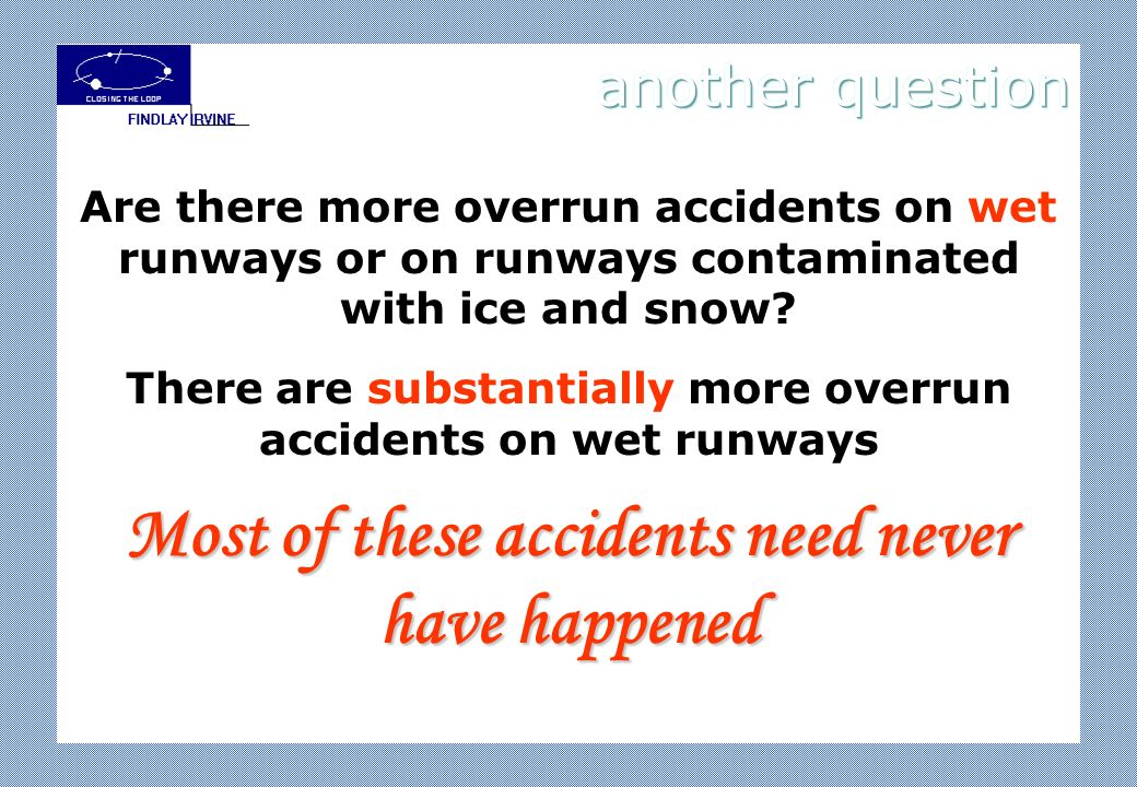 Are there more overrun accidents on wet runways or on runways contaminated with ice and snow? There are substantially more overrun accidents on wet ru