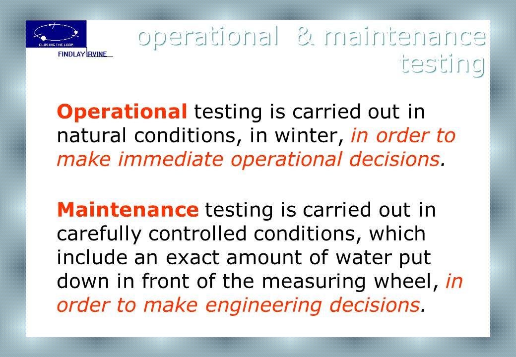 Operational testing is carried out in natural conditions, in winter, in order to make immediate operational decisions. Maintenance testing is carried
