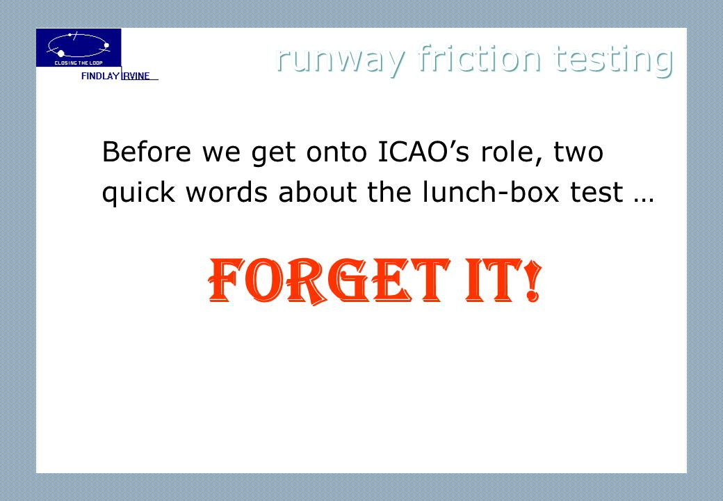 Forget it! Before we get onto ICAOs role, two quick words about the lunch-box test …