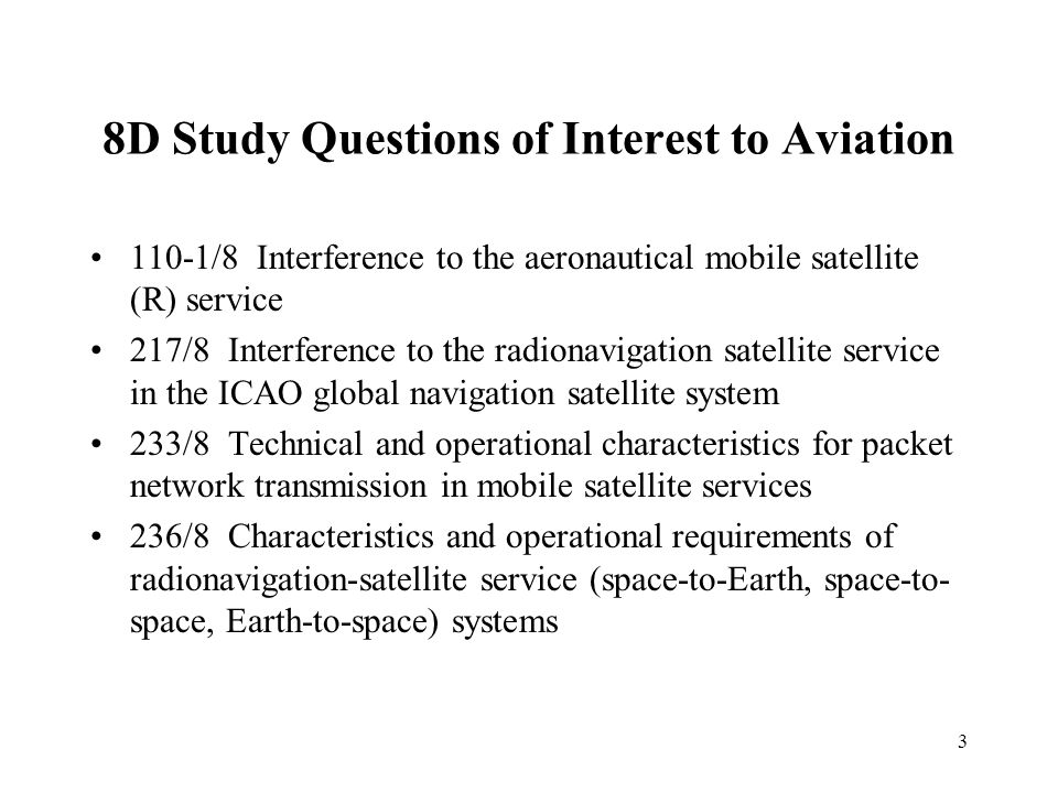 3 8D Study Questions of Interest to Aviation 110-1/8 Interference to the aeronautical mobile satellite (R) service 217/8 Interference to the radionavi