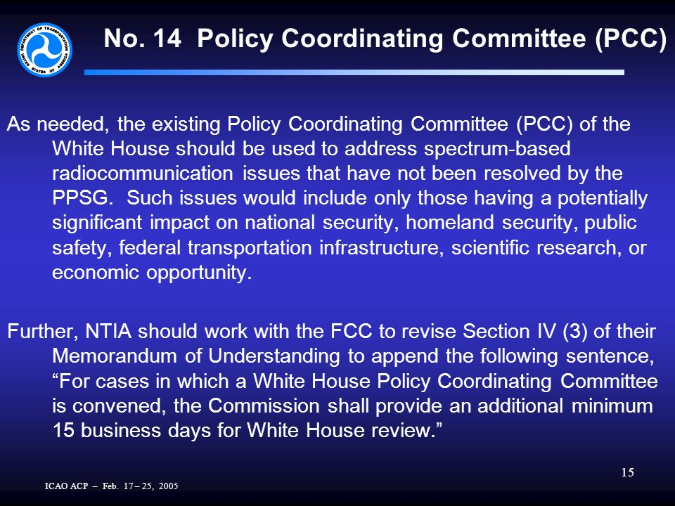 ICAO ACP – Feb. 17 – 25, 2005 15 No. 14 Policy Coordinating Committee (PCC) As needed, the existing Policy Coordinating Committee (PCC) of the White H