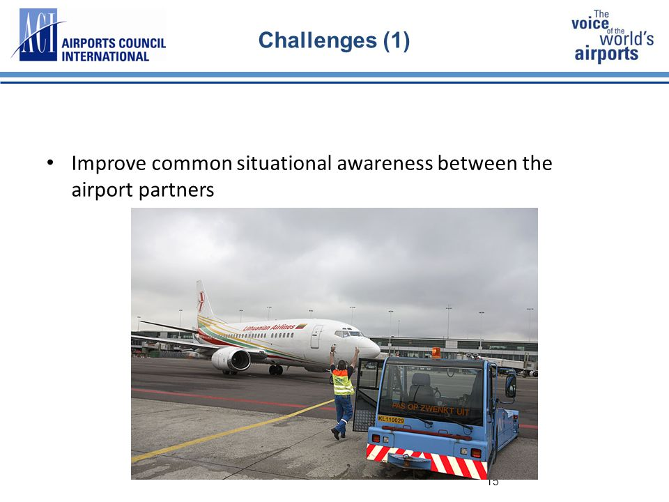 15 Challenges (1) Improve common situational awareness between the airport partners