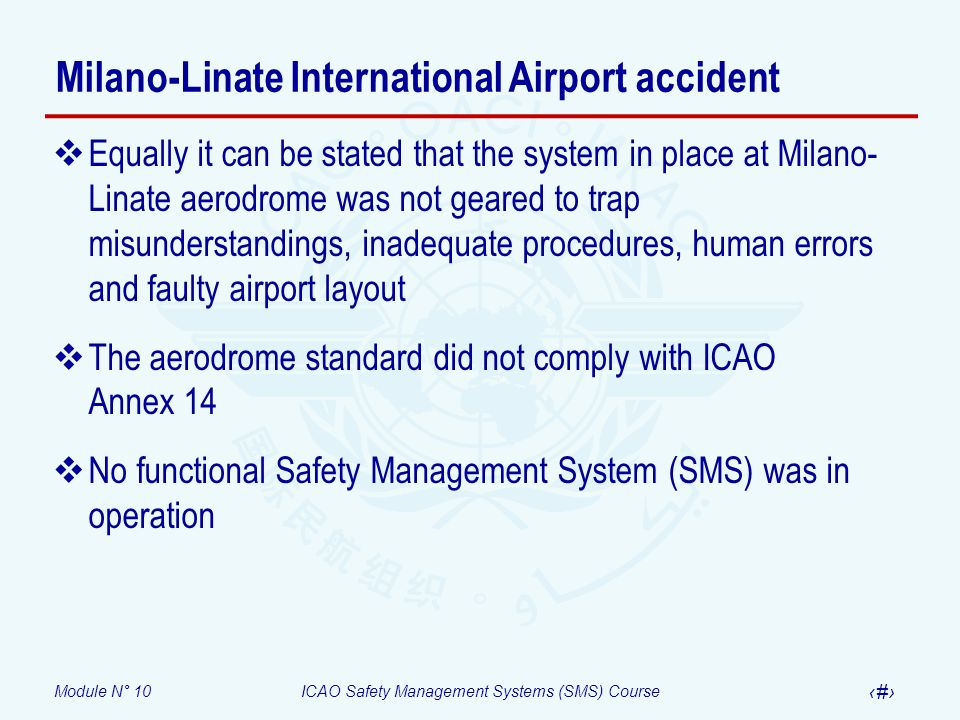 Module N° 10ICAO Safety Management Systems (SMS) Course 35 Equally it can be stated that the system in place at Milano- Linate aerodrome was not geare