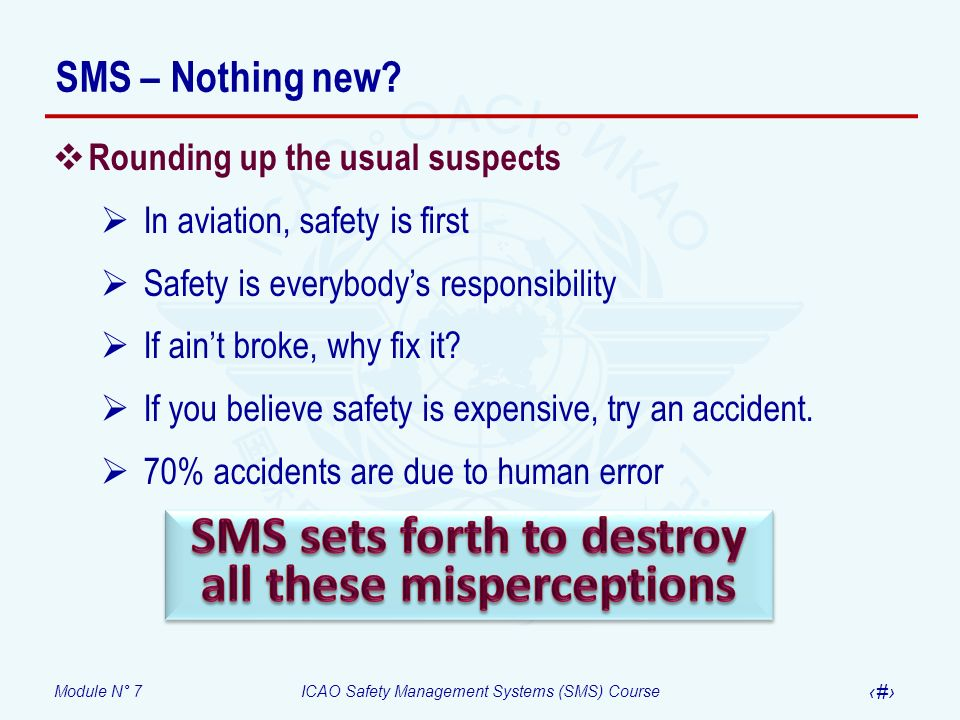 Module N° 7ICAO Safety Management Systems (SMS) Course 22 SMS – Nothing new? Rounding up the usual suspects In aviation, safety is first Safety is eve