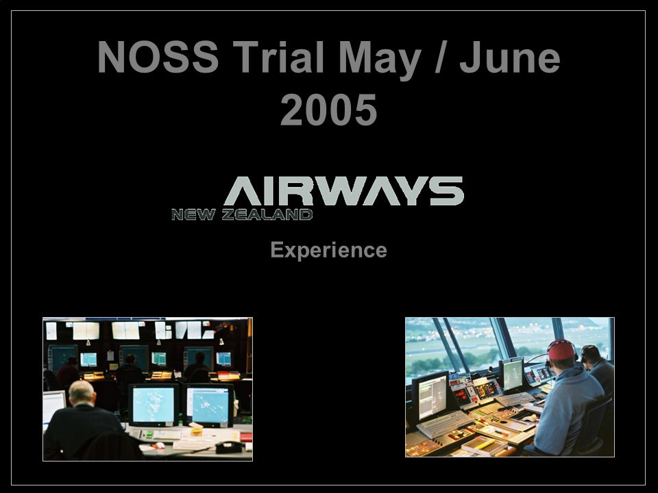 NOSS Trial May / June 2005 Experience