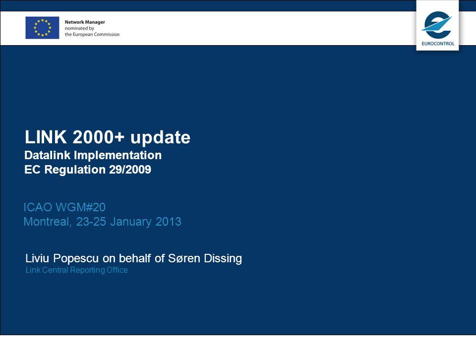 LINK 2000+ update Datalink Implementation EC Regulation 29/2009 ICAO WGM#20 Montreal, 23-25 January 2013 Liviu Popescu on behalf of Søren Dissing Link