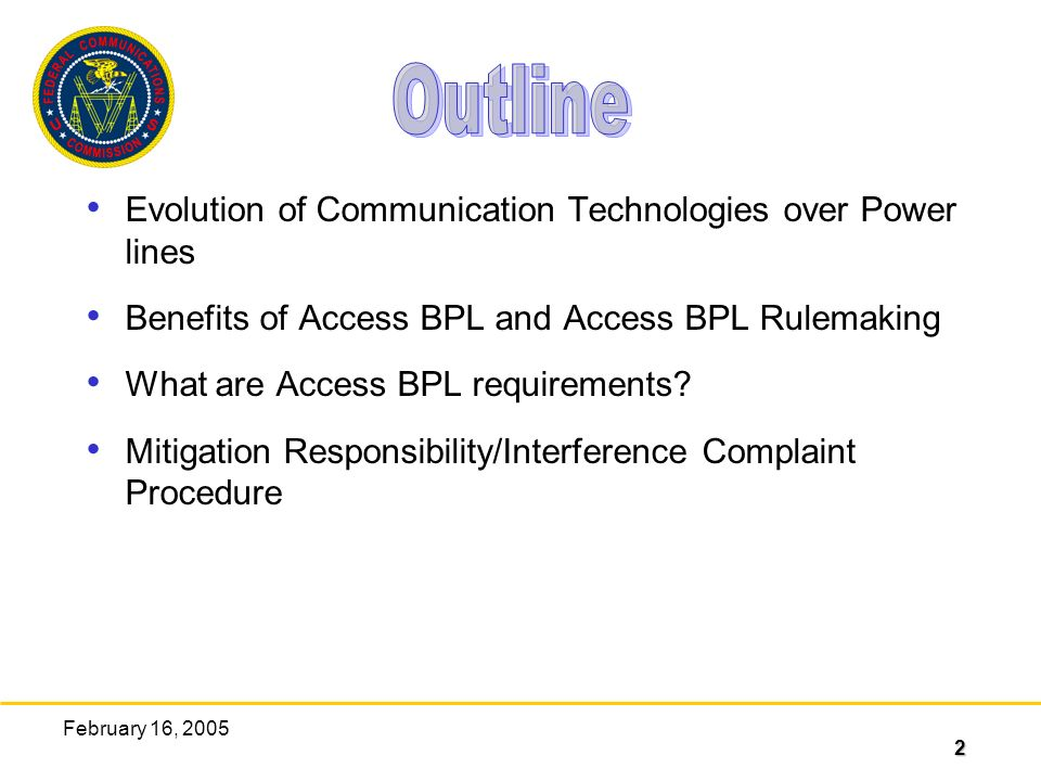 2 February 16, 2005 Evolution of Communication Technologies over Power lines Benefits of Access BPL and Access BPL Rulemaking What are Access BPL requirements.