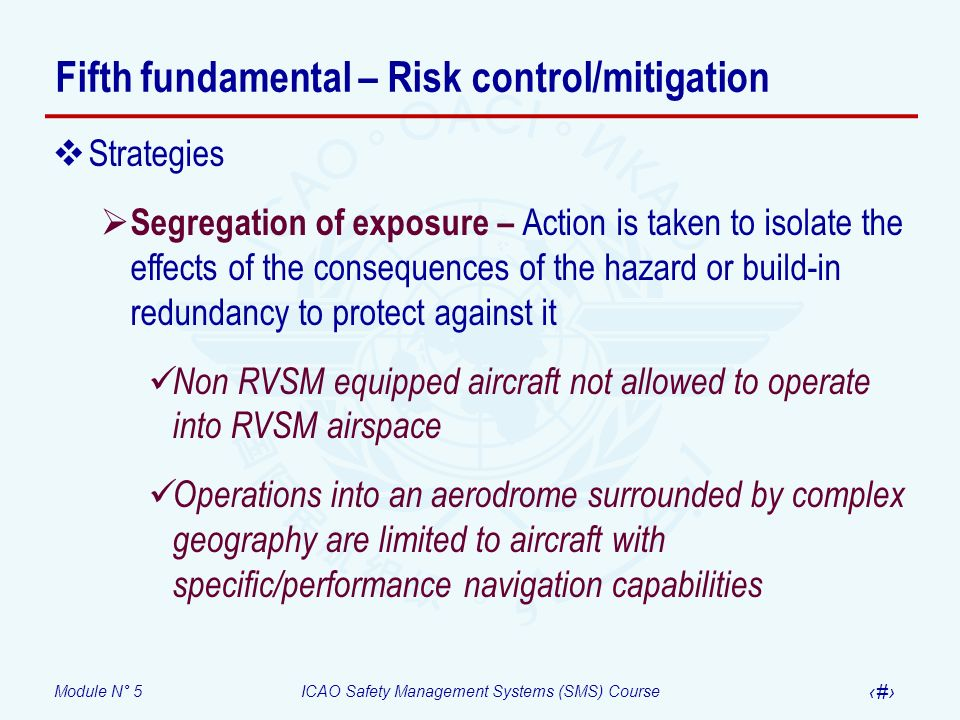 Module N° 5ICAO Safety Management Systems (SMS) Course 24 Fifth fundamental – Risk control/mitigation Strategies Segregation of exposure – Action is t
