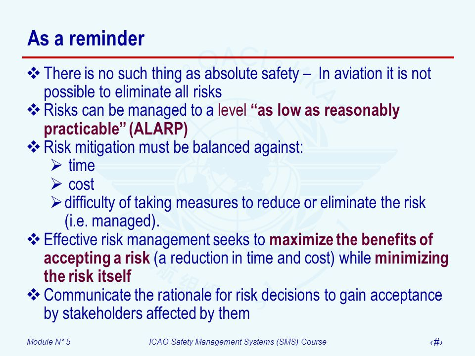 Module N° 5ICAO Safety Management Systems (SMS) Course 29 As a reminder There is no such thing as absolute safety – In aviation it is not possible to