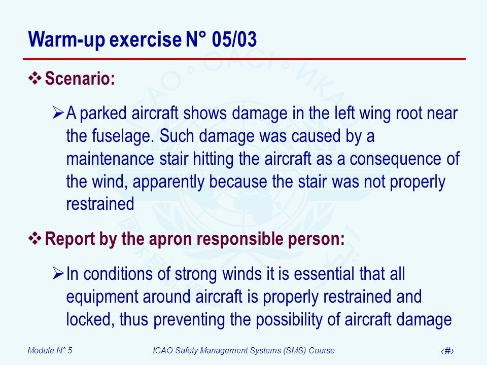 Module N° 5ICAO Safety Management Systems (SMS) Course 36 Scenario: A parked aircraft shows damage in the left wing root near the fuselage. Such damag