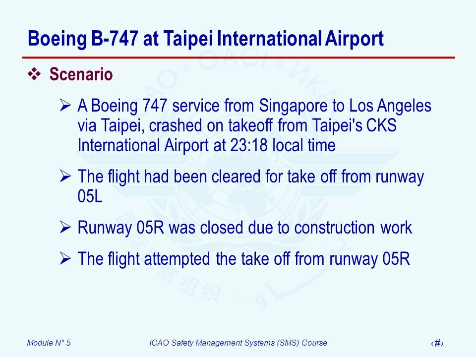 Module N° 5ICAO Safety Management Systems (SMS) Course 53 Scenario A Boeing 747 service from Singapore to Los Angeles via Taipei, crashed on takeoff f