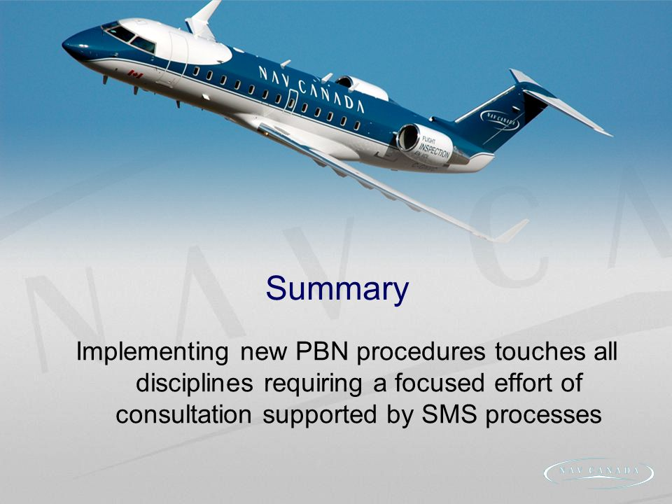 Implementing new PBN procedures touches all disciplines requiring a focused effort of consultation supported by SMS processes Summary