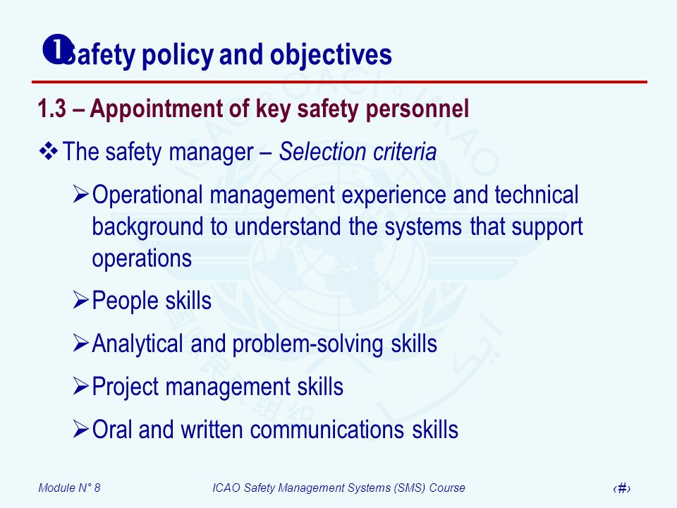 Module N° 8ICAO Safety Management Systems (SMS) Course 24 Safety policy and objectives 1.3 – Appointment of key safety personnel The safety manager –
