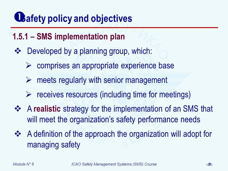 Module N° 8ICAO Safety Management Systems (SMS) Course 37 Safety policy and objectives 1.5.1 – SMS implementation plan Developed by a planning group,