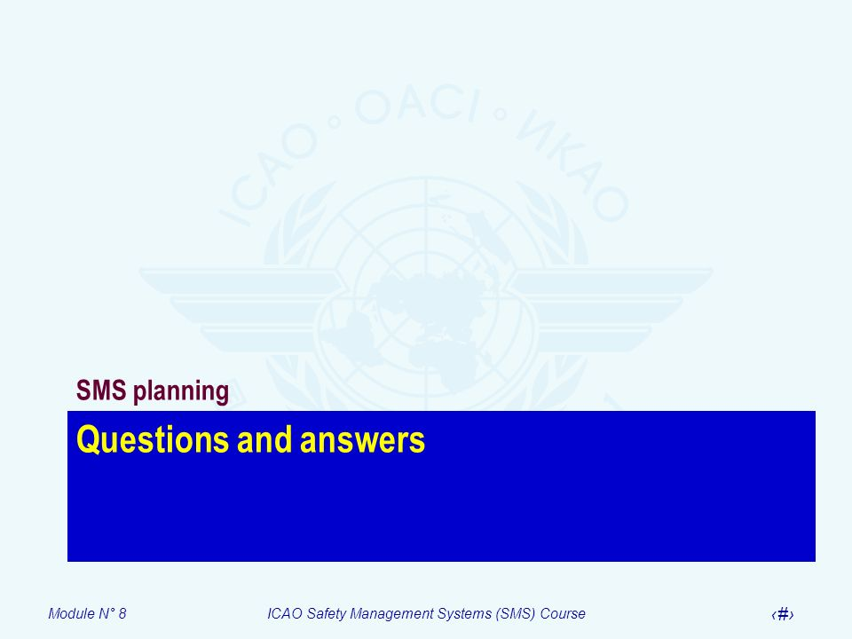 Module N° 8ICAO Safety Management Systems (SMS) Course 44 Questions and answers SMS planning