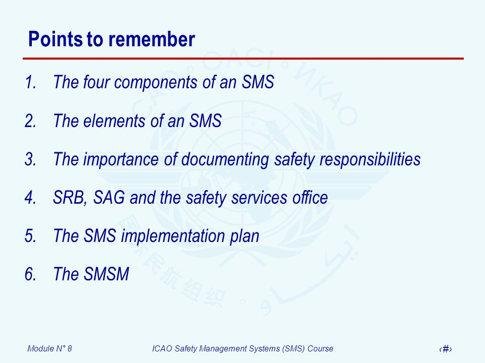 Module N° 8ICAO Safety Management Systems (SMS) Course 48 Points to remember 1.The four components of an SMS 2.The elements of an SMS 3.The importance