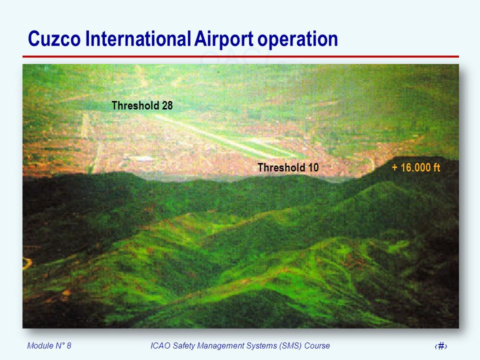 Module N° 8ICAO Safety Management Systems (SMS) Course 54 Threshold 28 Threshold 10 + 16.000 ft Cuzco International Airport operation