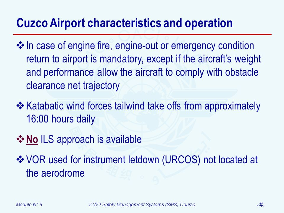 Module N° 8ICAO Safety Management Systems (SMS) Course 57 Cuzco Airport characteristics and operation In case of engine fire, engine-out or emergency