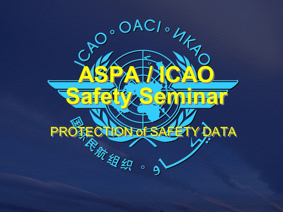 PROTECTION of SAFETY DATA ASPA / ICAO Safety Seminar