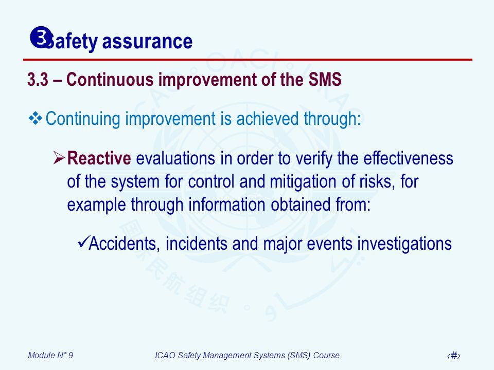 Module N° 9ICAO Safety Management Systems (SMS) Course 28 Safety assurance 3.3 – Continuous improvement of the SMS Continuing improvement is achieved