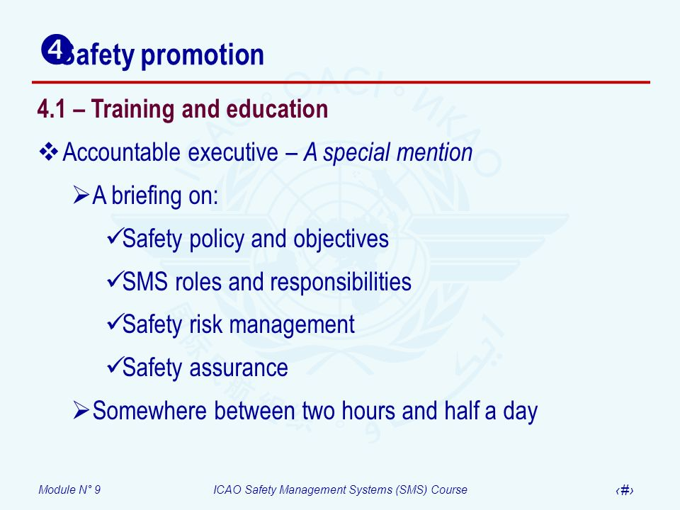 Module N° 9ICAO Safety Management Systems (SMS) Course 35 4.1 – Training and education Accountable executive – A special mention A briefing on: Safety