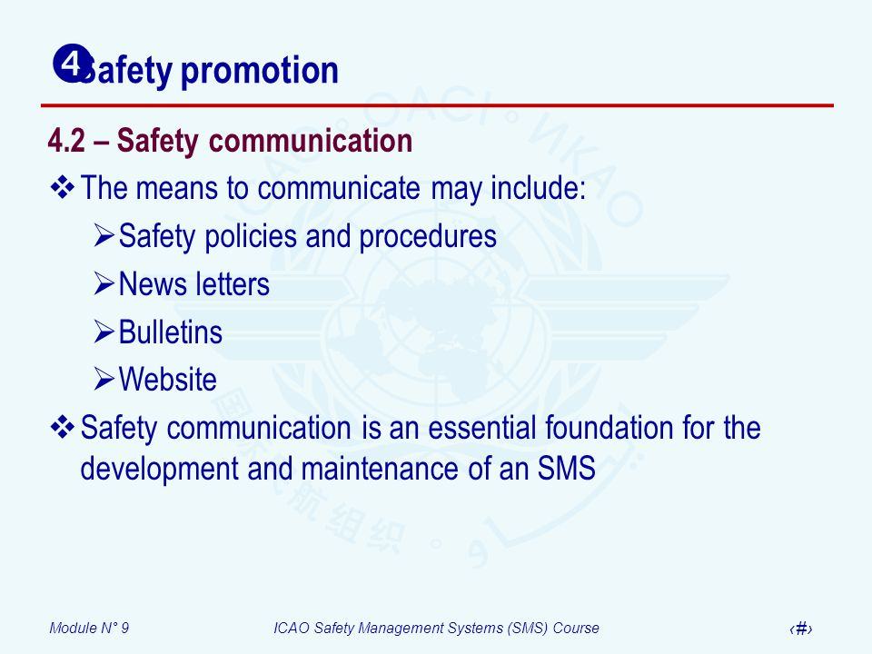 Module N° 9ICAO Safety Management Systems (SMS) Course 38 4.2 – Safety communication The means to communicate may include: Safety policies and procedu