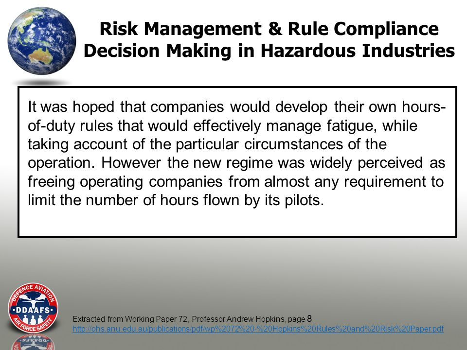 Risk Management & Rule Compliance Decision Making in Hazardous Industries It was hoped that companies would develop their own hours- of-duty rules that would effectively manage fatigue, while taking account of the particular circumstances of the operation.