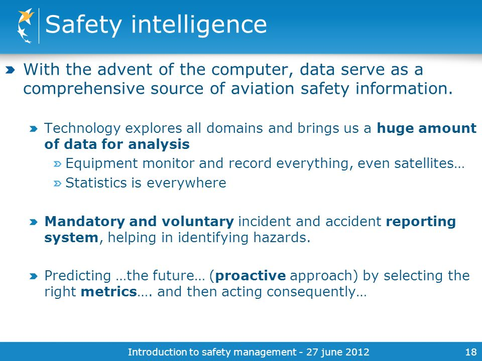 Introduction to safety management - 27 june 201218 Safety intelligence With the advent of the computer, data serve as a comprehensive source of aviati