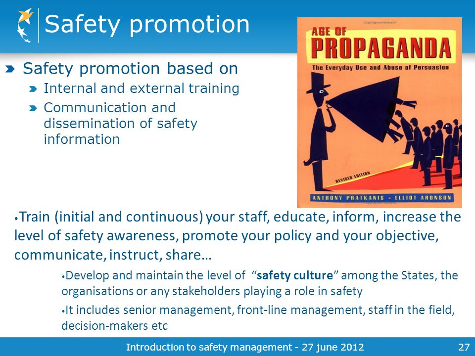 Introduction to safety management - 27 june 201227 Safety promotion Safety promotion based on Internal and external training Communication and dissemi