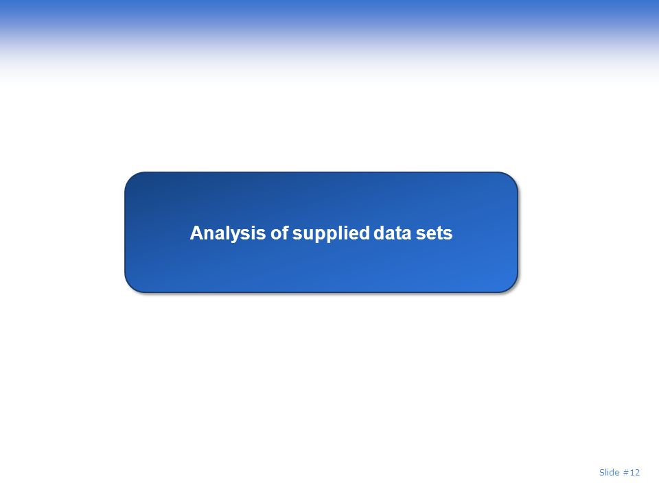Slide #12 Analysis of supplied data sets