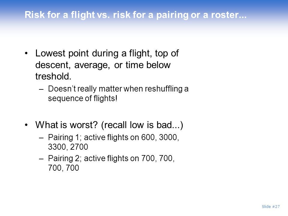 Slide #27 Risk for a flight vs.risk for a pairing or a roster...