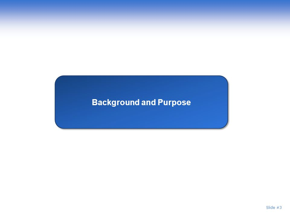 Slide #3 Background and Purpose