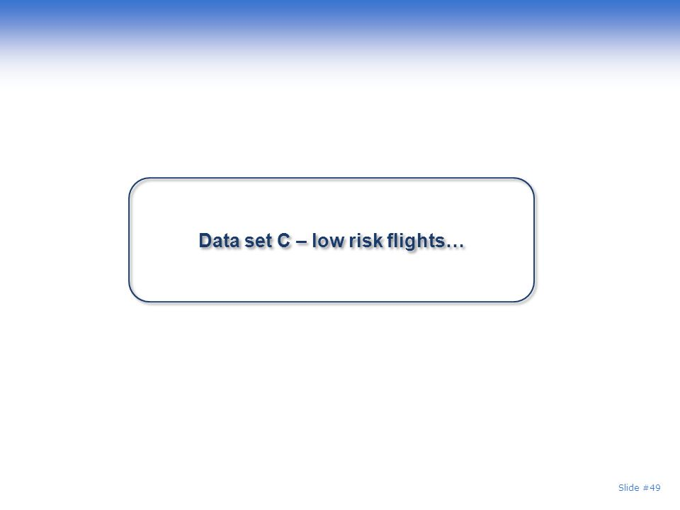 Slide #49 Data set C – low risk flights…