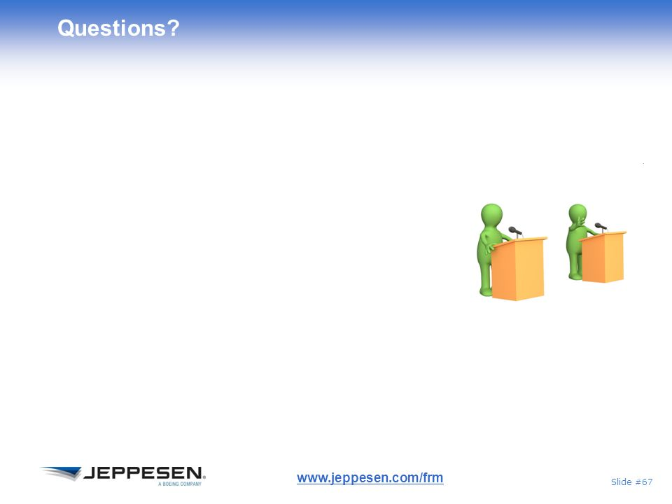 Slide #67 Questions? www.jeppesen.com/frm