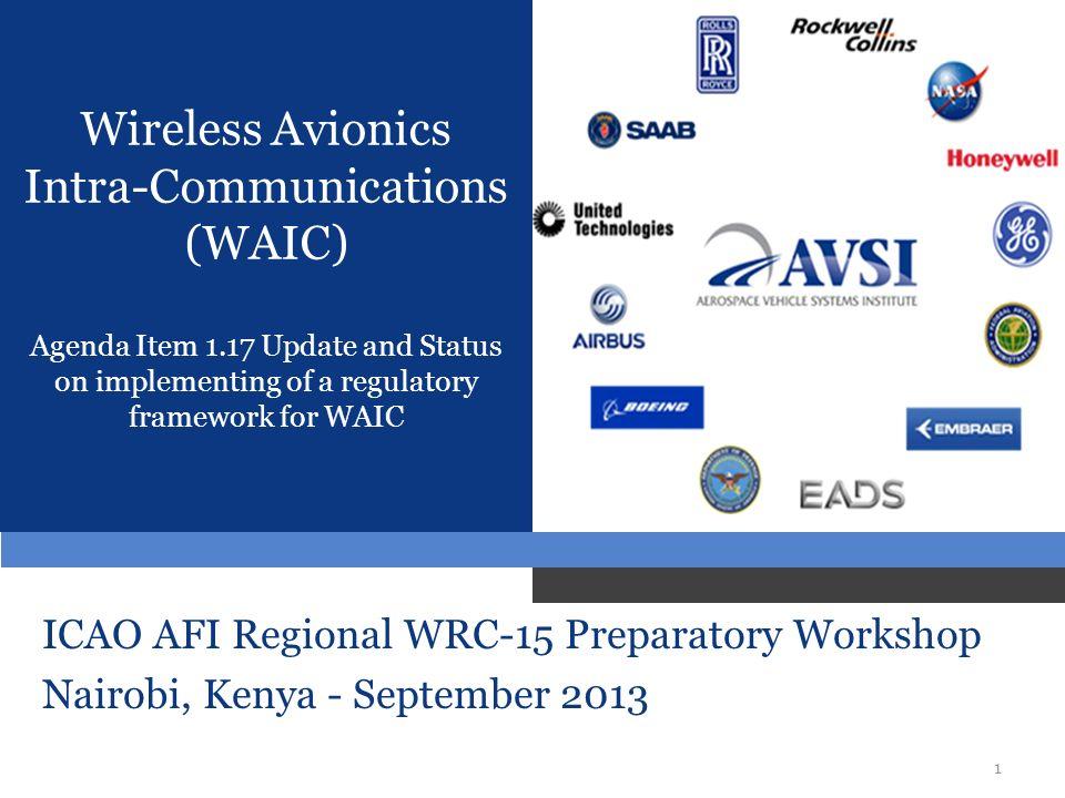 1 Wireless Avionics Intra-Communications (WAIC) Agenda Item 1.17 Update and Status on implementing of a regulatory framework for WAIC ICAO AFI Regiona