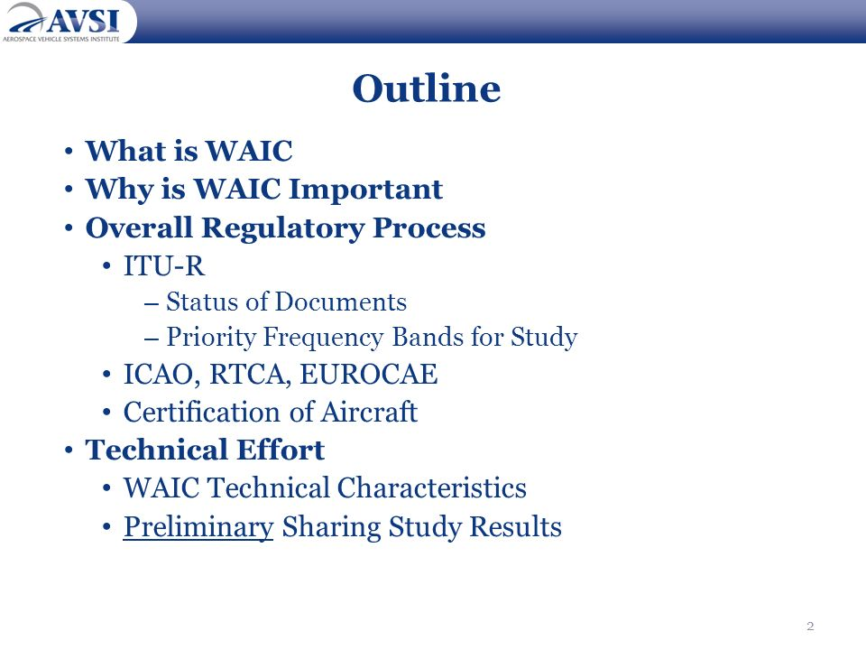 2 Outline What is WAIC Why is WAIC Important Overall Regulatory Process ITU-R – Status of Documents – Priority Frequency Bands for Study ICAO, RTCA, E