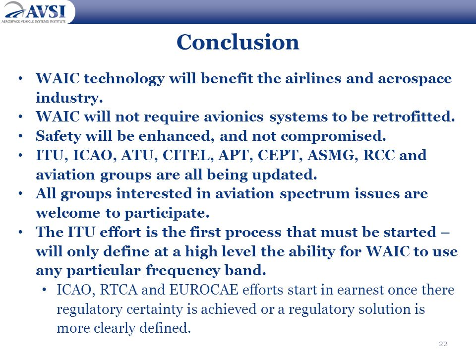22 Conclusion WAIC technology will benefit the airlines and aerospace industry. WAIC will not require avionics systems to be retrofitted. Safety will