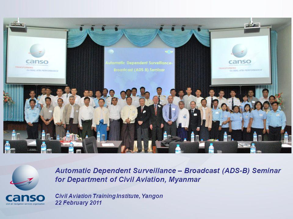 Automatic Dependent Surveillance – Broadcast (ADS-B) Seminar for Department of Civil Aviation, Myanmar Civil Aviation Training Institute, Yangon 22 Fe