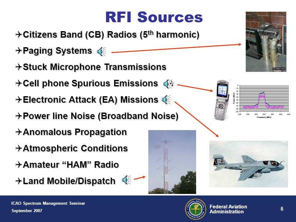 4 Federal Aviation Administration RFI Categories Authorized Transmissions Authorized Transmissions Properly Licensed (i.e. FM, AM, TV) Unauthorized Tr