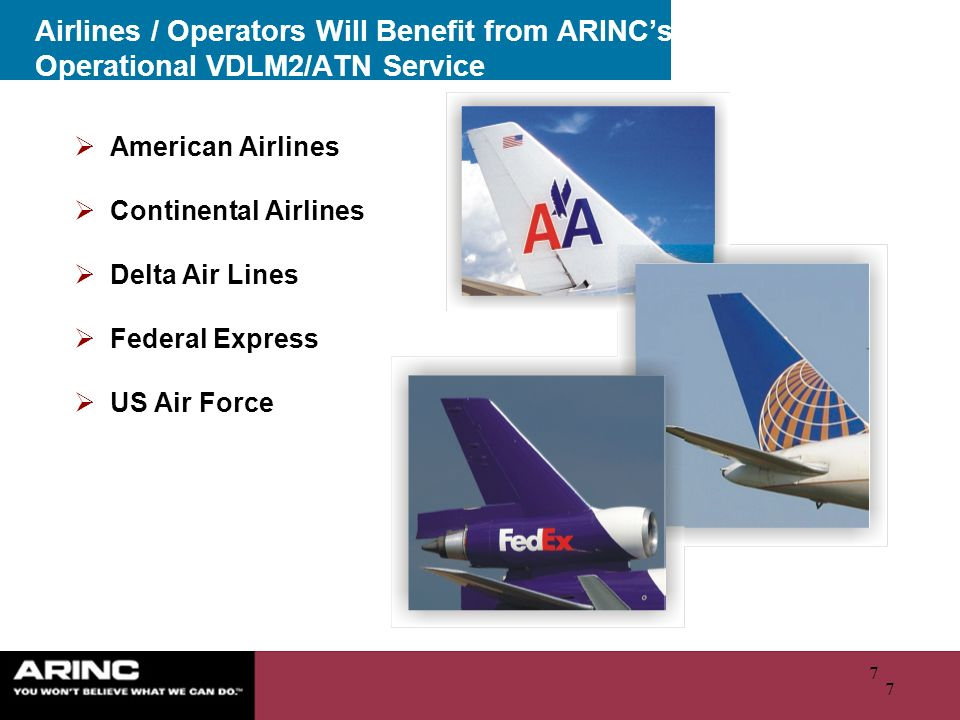 7 7 Airlines / Operators Will Benefit from ARINCs Operational VDLM2/ATN Service American Airlines Continental Airlines Delta Air Lines Federal Express US Air Force