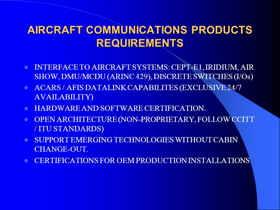 AIRCRAFT COMMUNICATIONS PRODUCTS REQUIREMENTS INTERFACE TO AIRCRAFT SYSTEMS: CEPT-E1, IRIDIUM, AIR SHOW, DMU/MCDU (ARINC 429), DISCRETE SWITCHES (I/Os