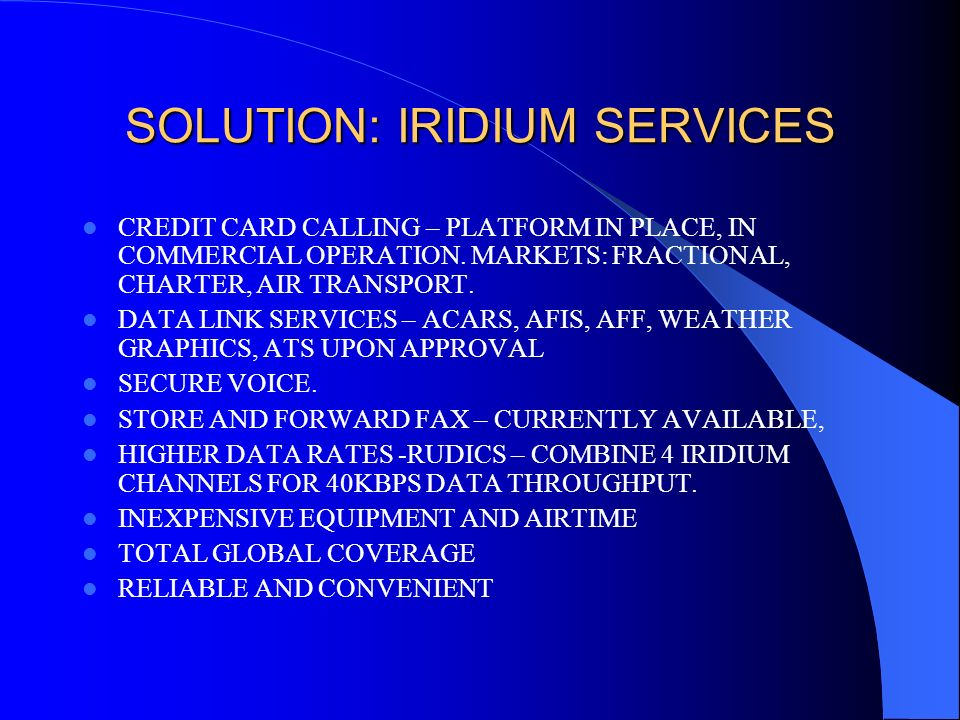 SOLUTION: IRIDIUM SERVICES CREDIT CARD CALLING – PLATFORM IN PLACE, IN COMMERCIAL OPERATION. MARKETS: FRACTIONAL, CHARTER, AIR TRANSPORT. DATA LINK SE