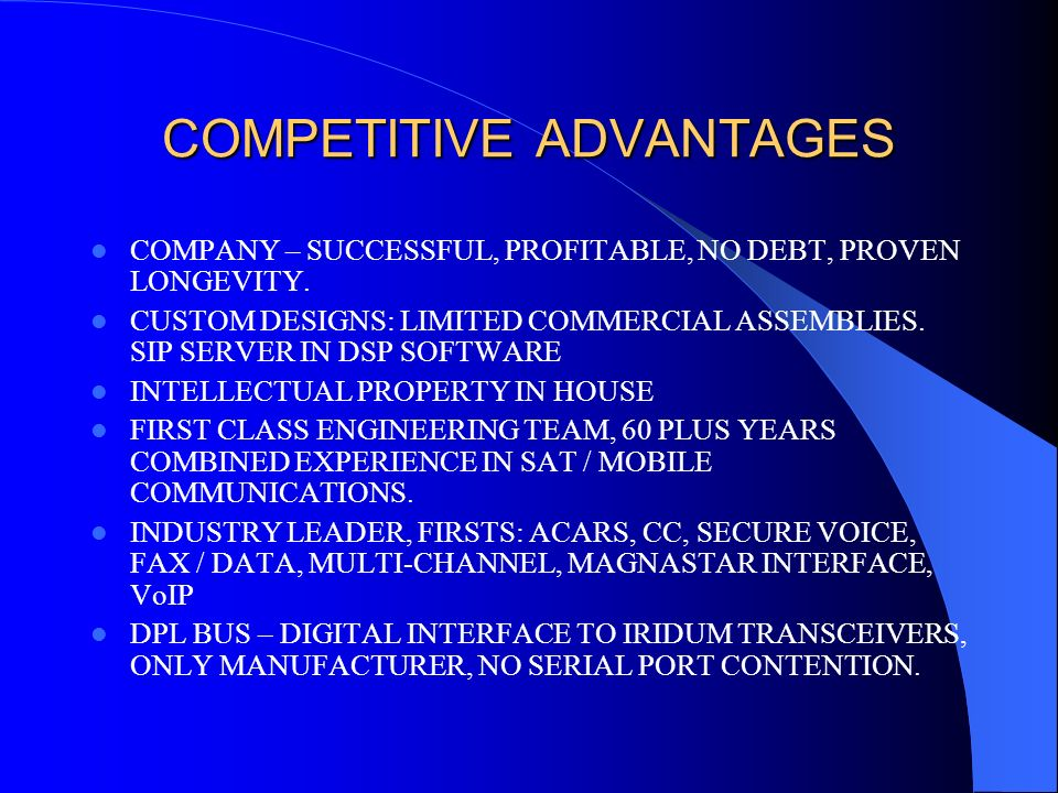 COMPETITIVE ADVANTAGES COMPANY – SUCCESSFUL, PROFITABLE, NO DEBT, PROVEN LONGEVITY. CUSTOM DESIGNS: LIMITED COMMERCIAL ASSEMBLIES. SIP SERVER IN DSP S