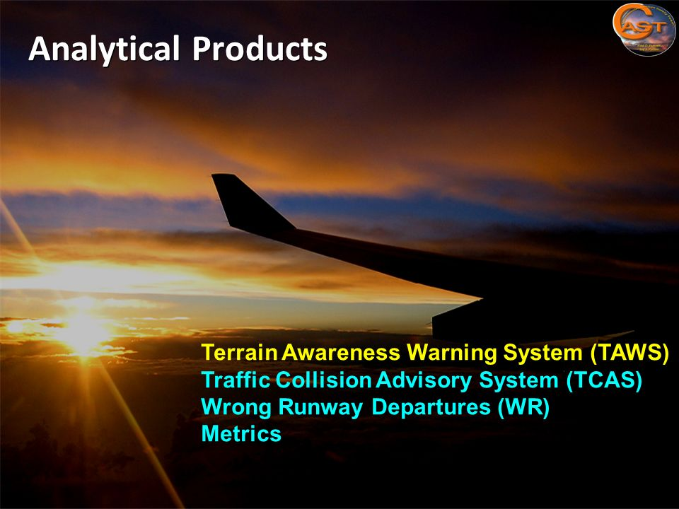 Analytical Products Terrain Awareness Warning System (TAWS) Traffic Collision Advisory System (TCAS) Wrong Runway Departures (WR) Metrics