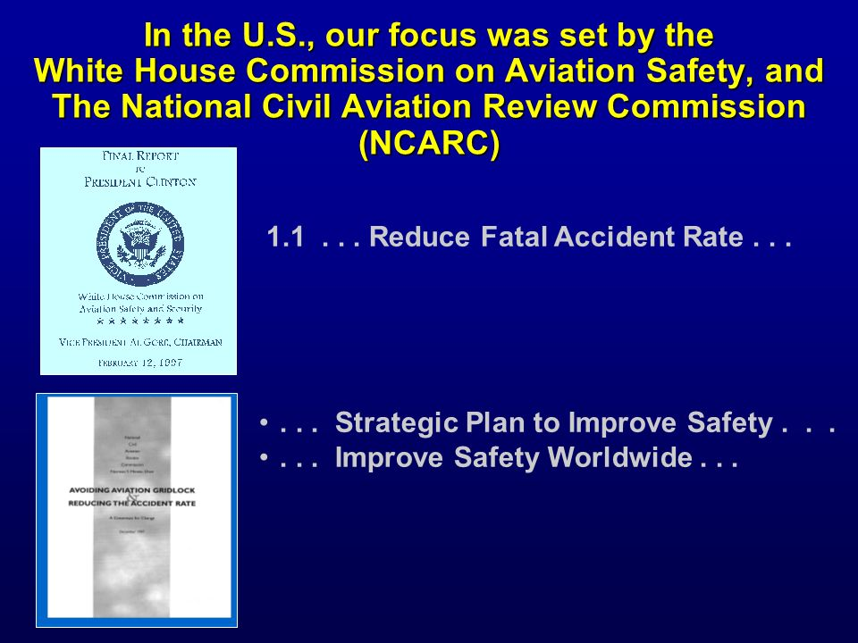 In the U.S., our focus was set by the White House Commission on Aviation Safety, and The National Civil Aviation Review Commission (NCARC) 1.1... Redu