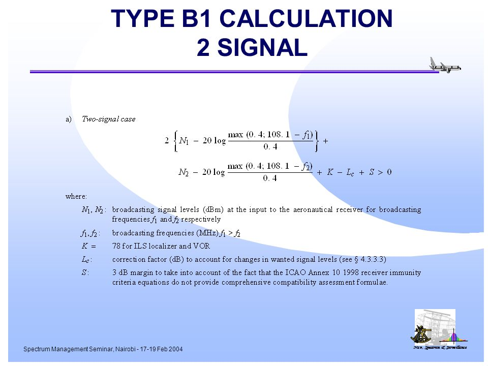 Nav, Spectrum & Surveillance Spectrum Management Seminar, Nairobi - 17-19 Feb 2004 TYPE B1 CALCULATION 2 SIGNAL