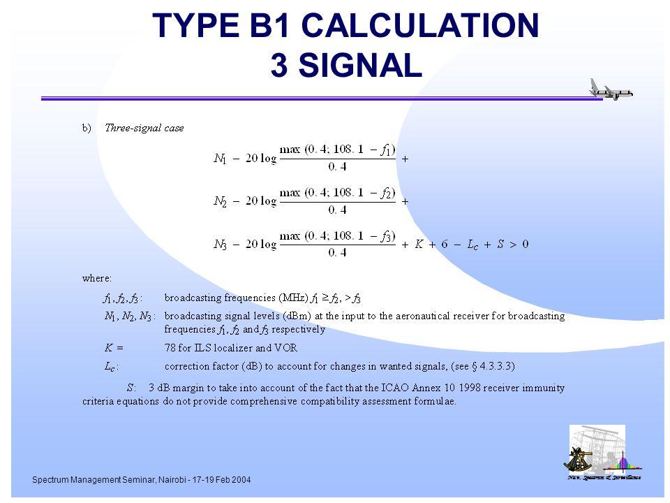 Nav, Spectrum & Surveillance Spectrum Management Seminar, Nairobi - 17-19 Feb 2004 TYPE B1 CALCULATION 3 SIGNAL