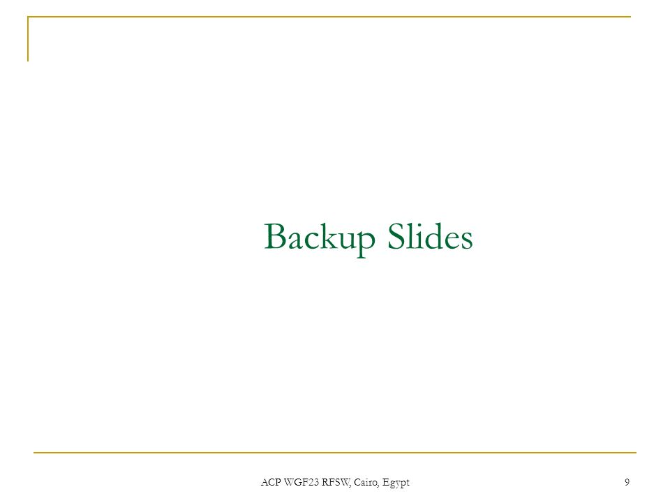 ACP WGF23 RFSW, Cairo, Egypt 9 Backup Slides