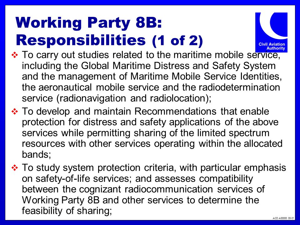 ACD A00000 00-01 Working Party 8B: Responsibilities (1 of 2) To carry out studies related to the maritime mobile service, including the Global Maritim
