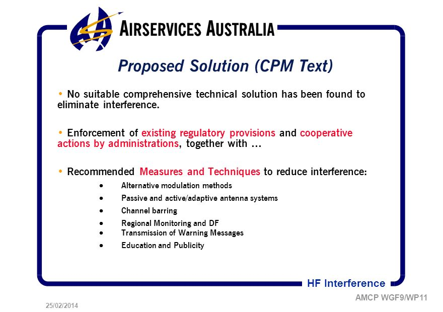 25/02/2014 AMCP WGF9/WP11 HF Interference Proposed Solution (CPM Text) No suitable comprehensive technical solution has been found to eliminate interference.